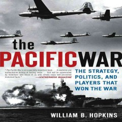 The Pacific War : the strategy, politics, and players that won the war / William B. Hopkins. - William B. Hopkins.