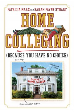 Home colleging : because you have no choice - Patricia Marx and Sarah Payne Stuart.