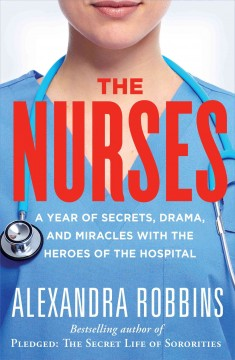 Nurses : A Year of Secrets, Drama, and Miracles With the Heroes of the Hospital