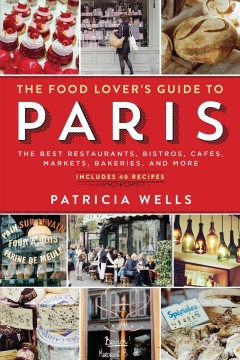 Food Lover's Guide to Paris : The Best Restaurants, Bistros, Cafes, Markets, Bakeries, and More