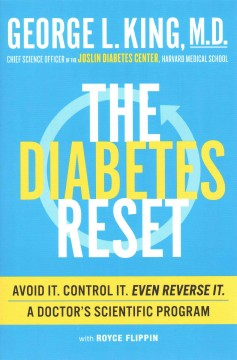 The diabetes reset : avoid it, control it, even reverse it : a doctor's scientific program / George L. King, M.D. with Royce Flippin. - George L. King, M.D. with Royce Flippin.