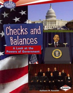 Checks and balances : a look at the powers of government - Kathiann M. Kowalski.