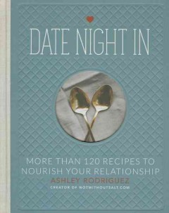 Date Night In : More Than 120 Recipes to Nourish Your Relationship