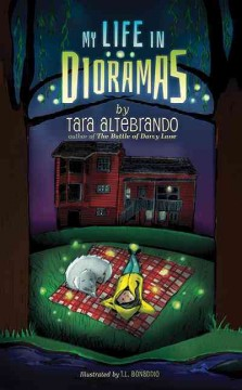 My life in dioramas /  by Tara Altebrando ; illustrated by T.L. Bonaddio. - by Tara Altebrando ; illustrated by T.L. Bonaddio.
