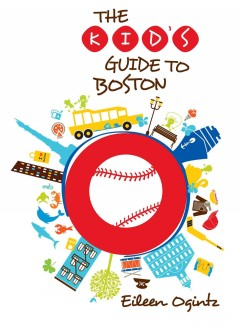 The kid's guide to Boston - Eileen Ogintz.