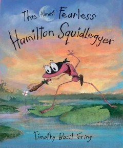 The almost fearless Hamilton Squidlegger /  Timothy Basil Ering. - Timothy Basil Ering.
