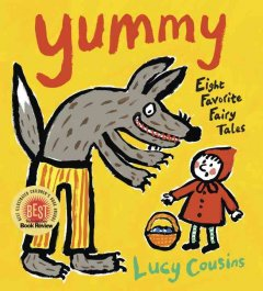 Yummy : eight favorite fairy tales / Lucy Cousins. - Lucy Cousins.