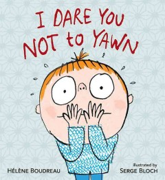 I dare you not to yawn /  Hélène Boudreau ; illustrated by Serge Bloch. - Hélène Boudreau ; illustrated by Serge Bloch.