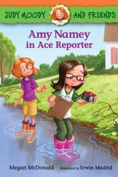 Amy Namey in ace reporter - Megan McDonald ; illustrated by Erwin Madrid.