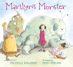 Marilyn's monster /  Michelle Knudsen ; illustrated by Matt Phelan. - Michelle Knudsen ; illustrated by Matt Phelan.