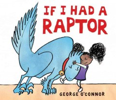 If I had a raptor /  George O'Connor. - George O'Connor.