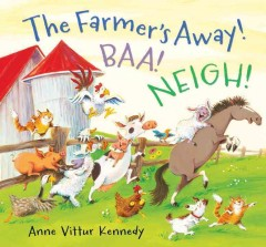 The farmer's away! Baa! Neigh! - Anne Vittur Kennedy.