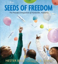 Seeds of freedom : the peaceful integration of Huntsville, Alabama / Hester Bass ; illustrated by E. B. Lewis. - Hester Bass ; illustrated by E. B. Lewis.