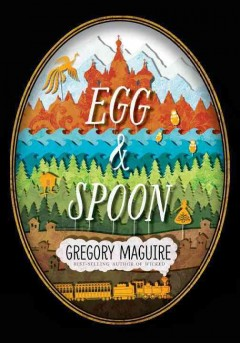 Egg & spoon - a novel by Gregory Maguire.