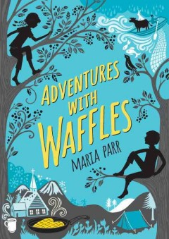 Adventures with waffles /  Maria Parr ; translated from the Norwegian by Guy Puzey ; illustrated by Kate Forrester. - Maria Parr ; translated from the Norwegian by Guy Puzey ; illustrated by Kate Forrester.