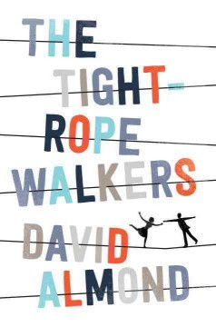 The tightrope walkers /  David Almond. - David Almond.