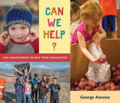 Can we help? : kids volunteering to help their communities / George Ancona. - George Ancona.