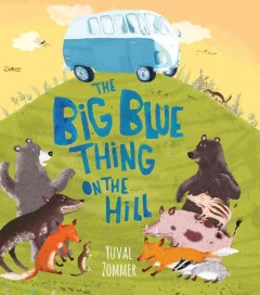 The big blue thing on the hill /  Yuval Zommer. - Yuval Zommer.