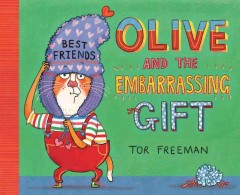 Olive and the embarrassing gift /  Tor Freeman. - Tor Freeman.