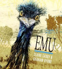Emu /  Claire Saxby ; illustrated by Graham Byrne. - Claire Saxby ; illustrated by Graham Byrne.