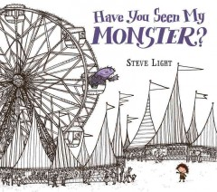 Have you seen my monster? /  Steve Light. - Steve Light.