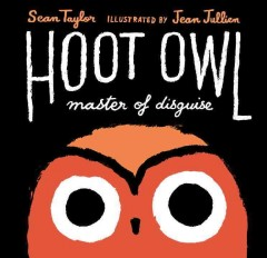 Hoot owl, master of disguise /  Sean Taylor ; illustrated by Jean Jullien. - Sean Taylor ; illustrated by Jean Jullien.