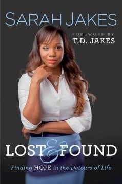 Lost & found : finding hope in the detours of life - Sarah Jakes ; [foreword by T.D. Jakes].