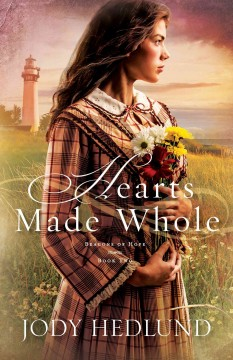 Hearts made whole /  Jody Hedlund. - Jody Hedlund.