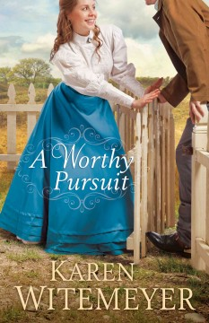 A worthy pursuit /  Karen Witemeyer. - Karen Witemeyer.