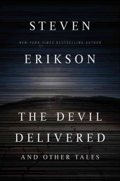The devil delivered and other tales / Steven Erikson.