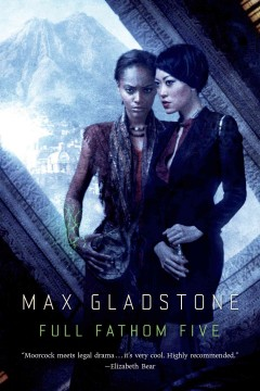 Full fathom five - Max Gladstone.