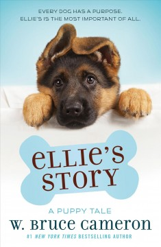 Ellie's story : a dog's purpose novel / W. Bruce Cameron ; illustrations by Richard Chowdry. - W. Bruce Cameron ; illustrations by Richard Chowdry.