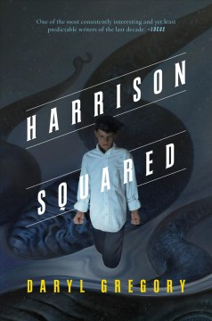Harrison squared /  Daryl Gregory. - Daryl Gregory.