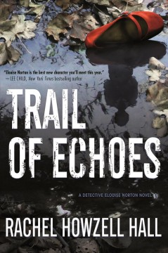 Trail of Echoes : A Detective Elouise Norton Novel