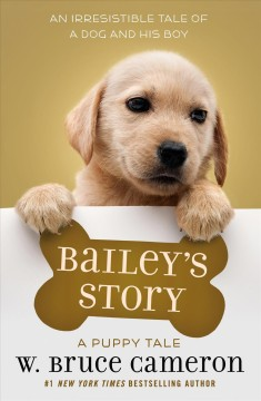 Bailey's story : a dog's purpose novel / W. Bruce Cameron ; illustrations by Richard Cowdrey.