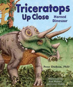 Triceratops up close : horned dinosaur - Peter Dodson ; illus. by Bob Walters and Erin M. Cobb.