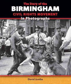The story of the Birmingham civil rights movement in photographs /  David Aretha. - David Aretha.