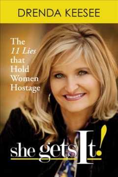 She get's it! : the 11 lies that hold women hostage - Drenda Keesee.