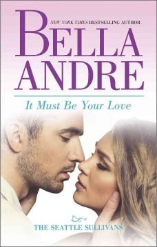 It must be your love /  Bella Andre. - Bella Andre.