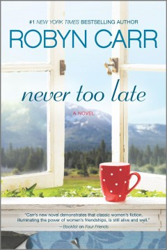 Never too late : a novel / Robyn Carr. - Robyn Carr.