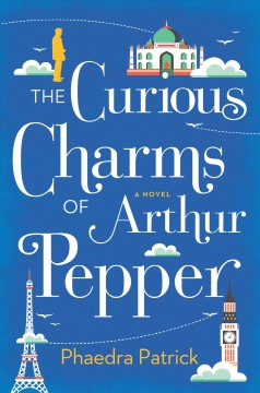 The curious charms of Arthur Pepper /  Phaedra Patrick.