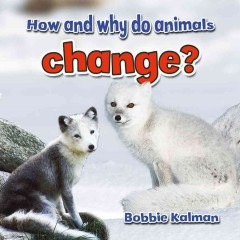 How and why do animals change? - Bobbie Kalman.