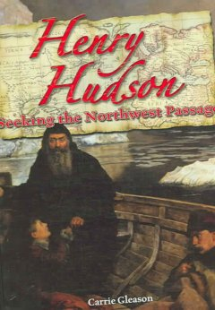 Henry Hudson : seeking the Northwest Passage - Carrie Gleason.