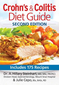 Crohn's & colitis diet guide : includes 175 recipes - Dr A. Hillary Steinhart, MD, MSc, FRCP (C) & Julie Cepo, BSc, BASc, RD.