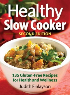 The healthy slow cooker : more than 135 gluten-free recipes for health and wellness - Judith Finlayson.