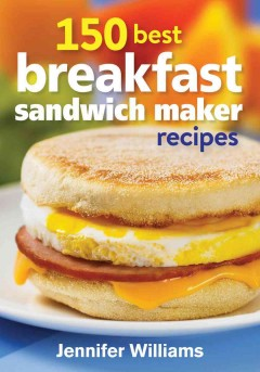 150 best breakfast sandwich maker recipes - Jennifer Williams.