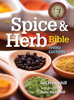 The spice & herb bible - Ian Hemphill ; with recipes by Kate Hemphill.