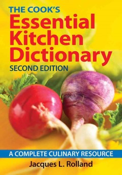The cook's essential kitchen dictionary : a complete culinary resource - Jacques L. Rolland.
