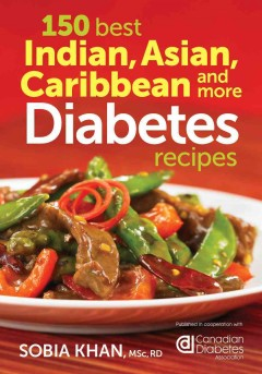 150 best Indian, Asian, Caribbean and more diabetes recipes - Sobia Khan, MSc, RD.