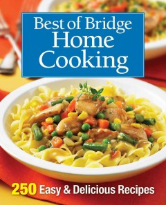 Best of Bridge home cooking : 250 easy & delicious recipes.
